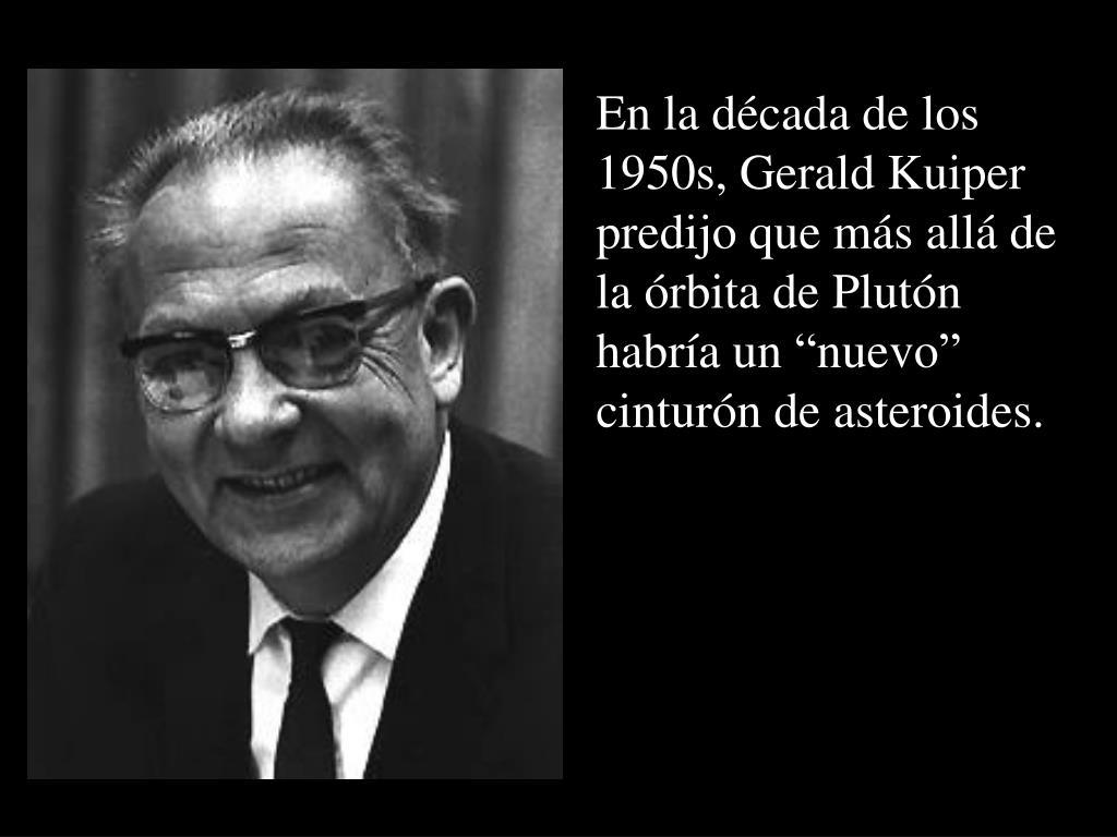 """En la década de los 1950s, Gerald Kuiper predijo que más allá de la órbita de Plutón habría un """"nuevo"""" cinturón de asteroides."""