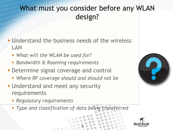 What must you consider before any wlan design