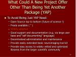 what could a new project offer other than being yet another package yap