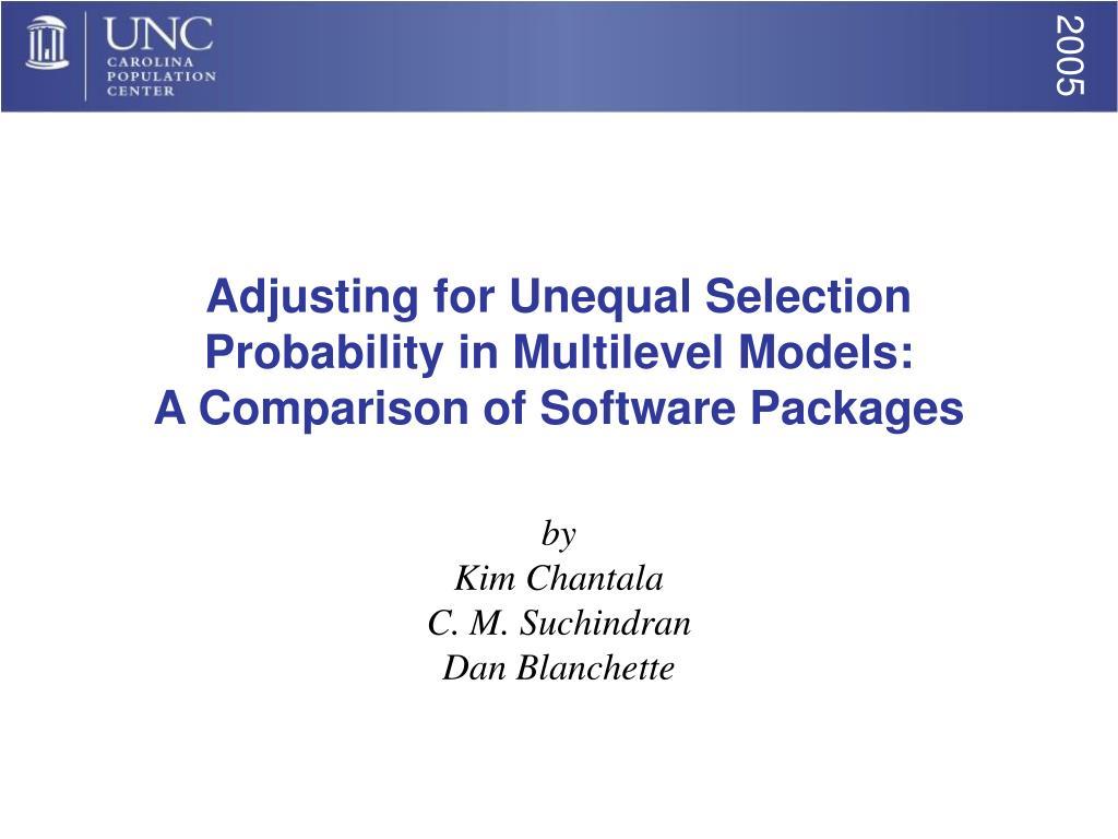 adjusting for unequal selection probability in multilevel models a comparison of software packages l.