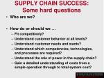 supply chain success some hard questions