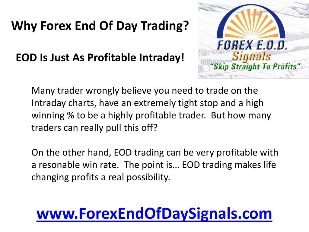 Why Forex End Of Day Trading?