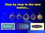 step by step to the new button