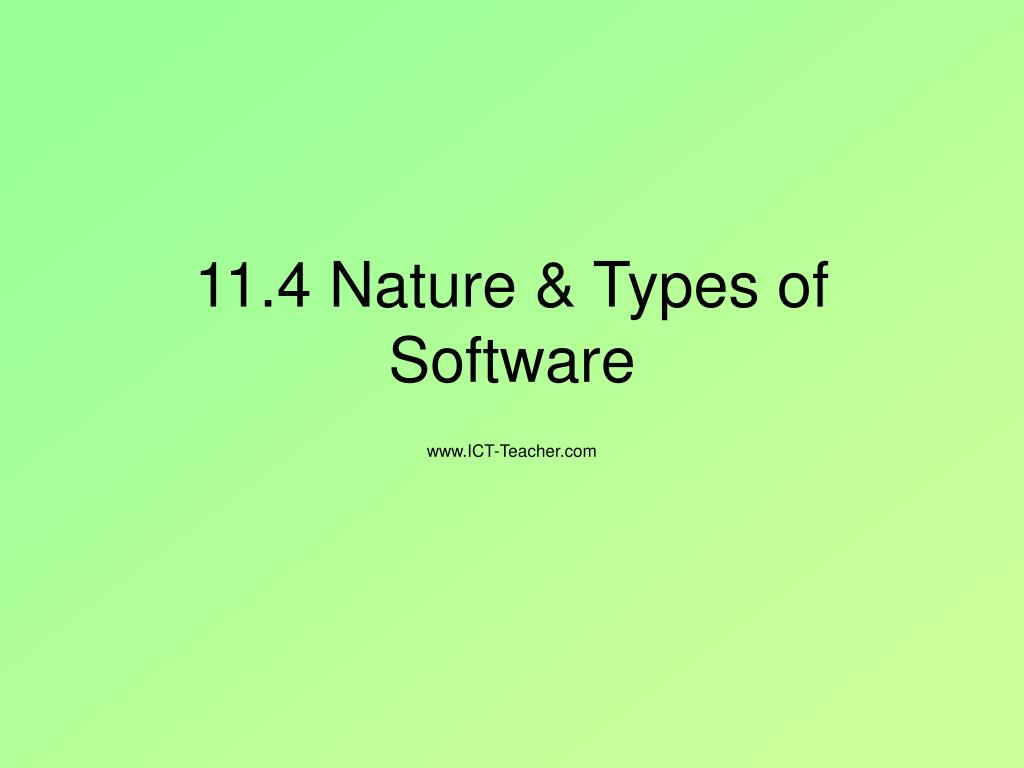 11 4 nature types of software l.