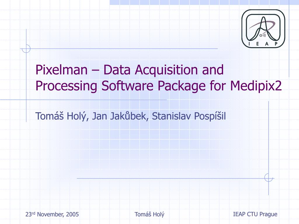 pixelman data acquisition and processing software package for medipix2 l.