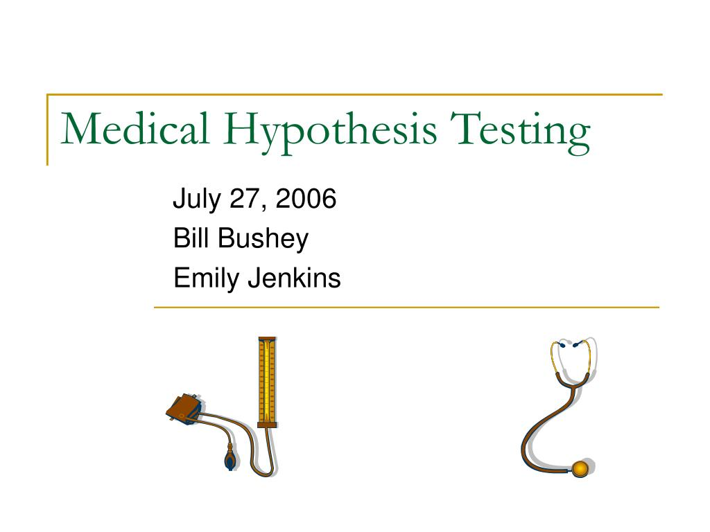 medical hypothesis testing l.