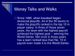 money talks and walks