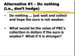 alternative 1 do nothing i e don t hedge