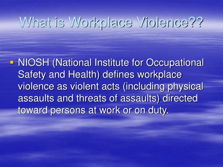 What is Workplace Violence??