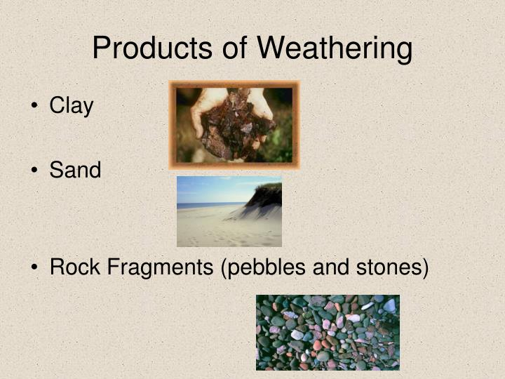 Products of Weathering