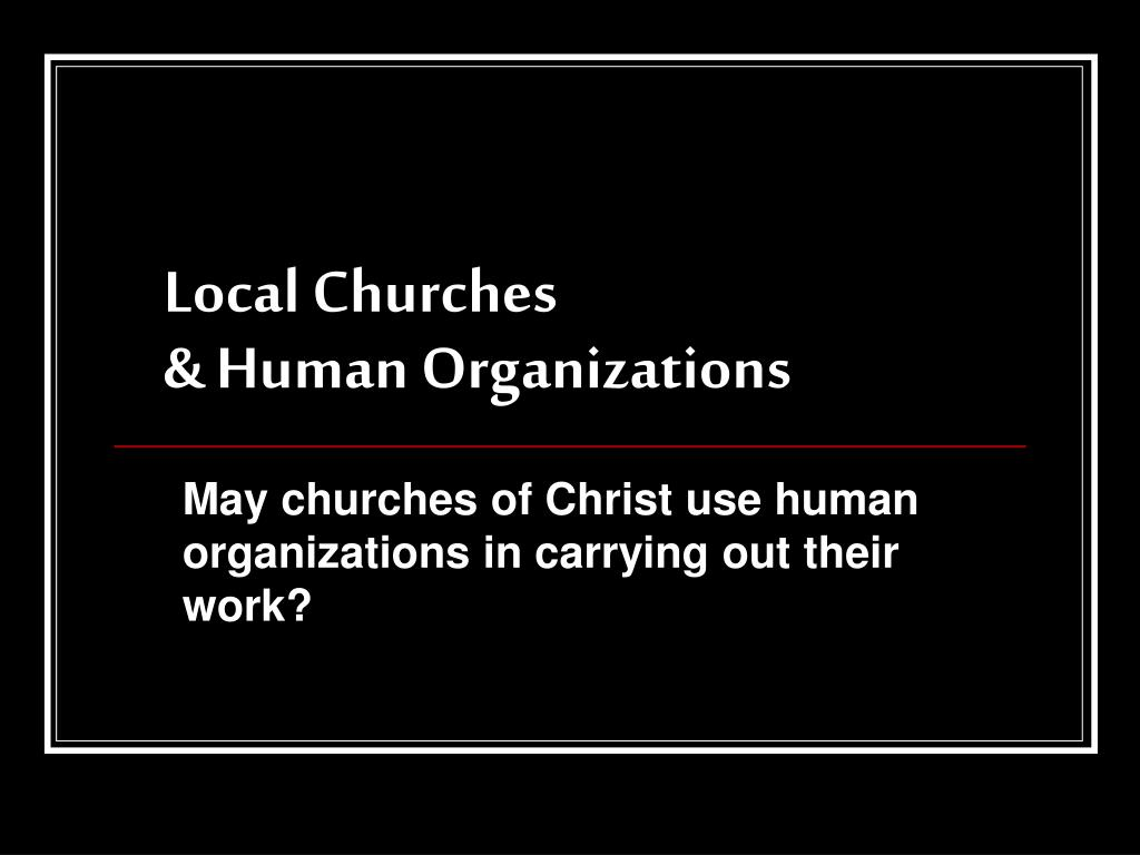 local churches human organizations l.