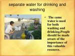separate water for drinking and washing