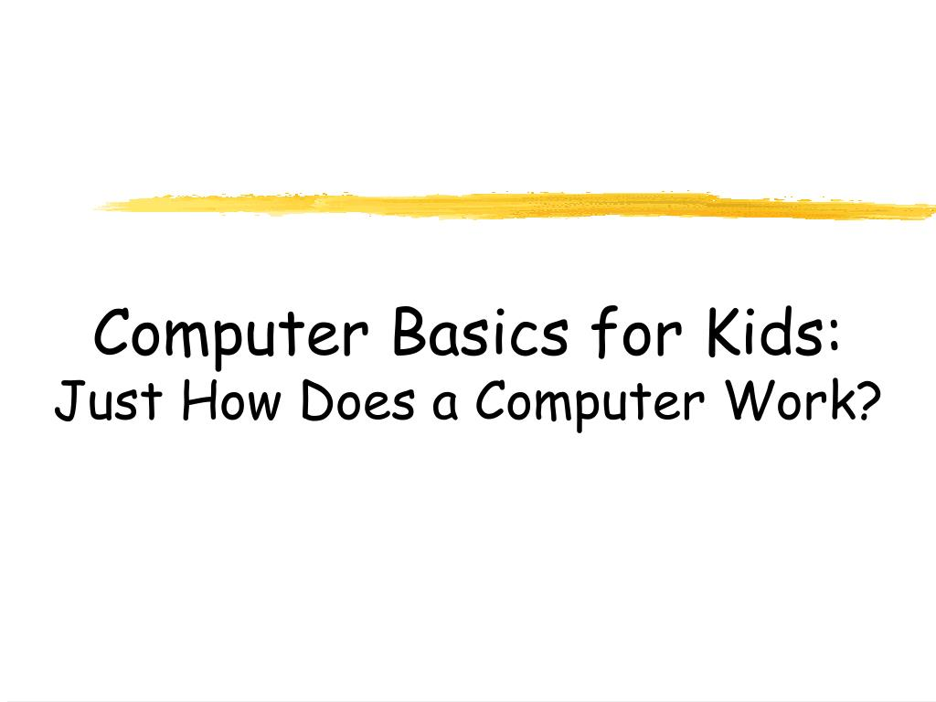 computer basics for kids just how does a computer work l.