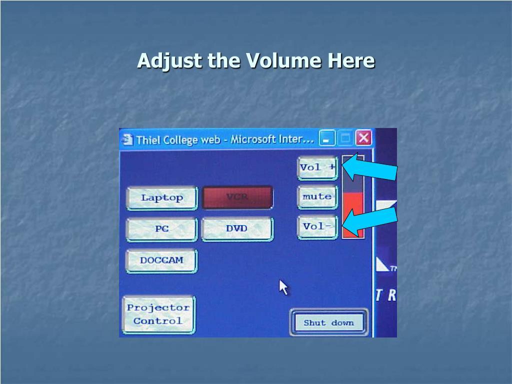 Adjust the Volume Here