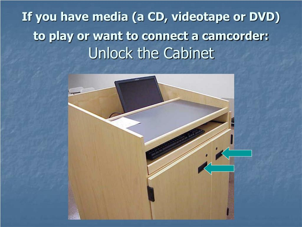If you have media (a CD, videotape or DVD) to play or want to connect a camcorder: