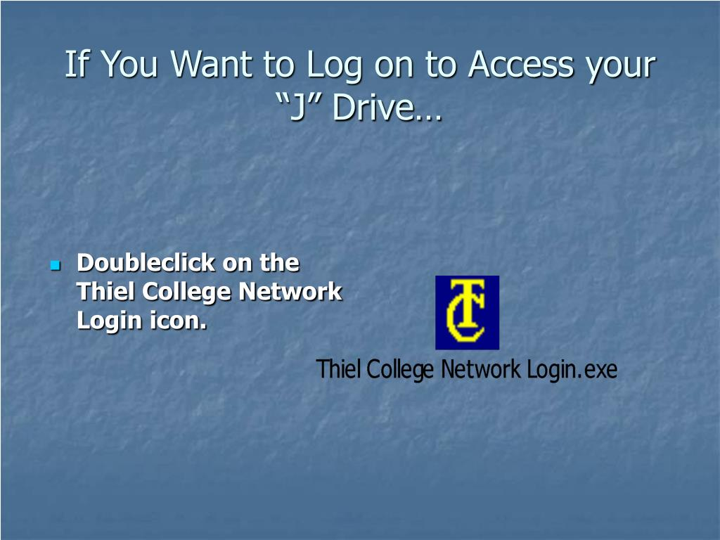 """If You Want to Log on to Access your """"J"""" Drive…"""