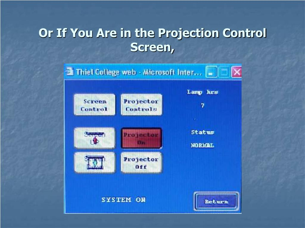 Or If You Are in the Projection Control Screen,
