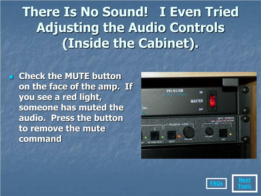 There Is No Sound!   I Even Tried Adjusting the Audio Controls (Inside the Cabinet).