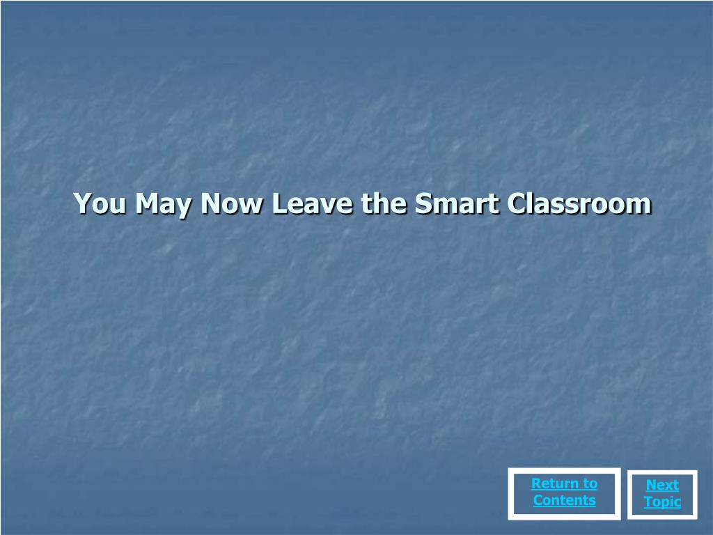 You May Now Leave the Smart Classroom