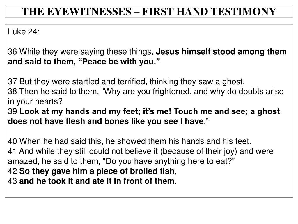 THE EYEWITNESSES – FIRST HAND TESTIMONY
