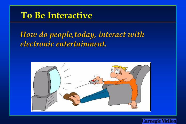 To Be Interactive