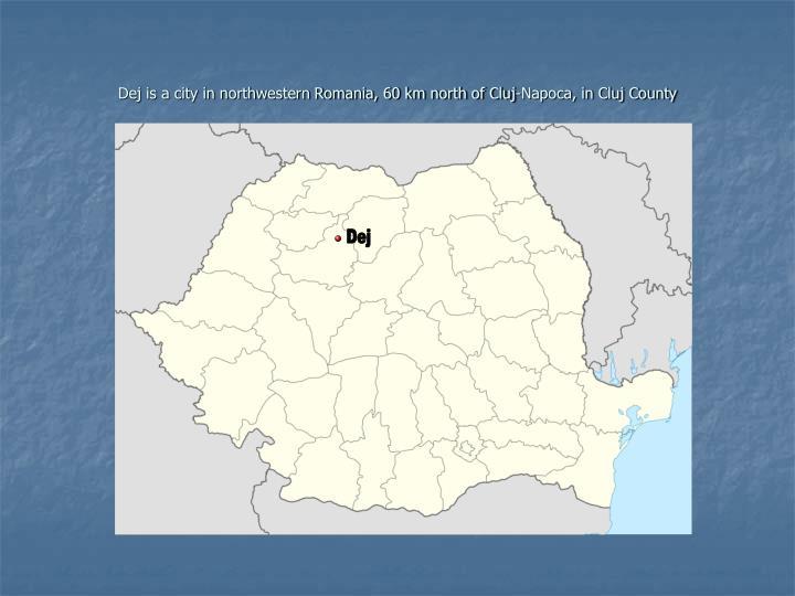 Dej is a city in northwestern romania 60 km north of cluj napoca in cluj county