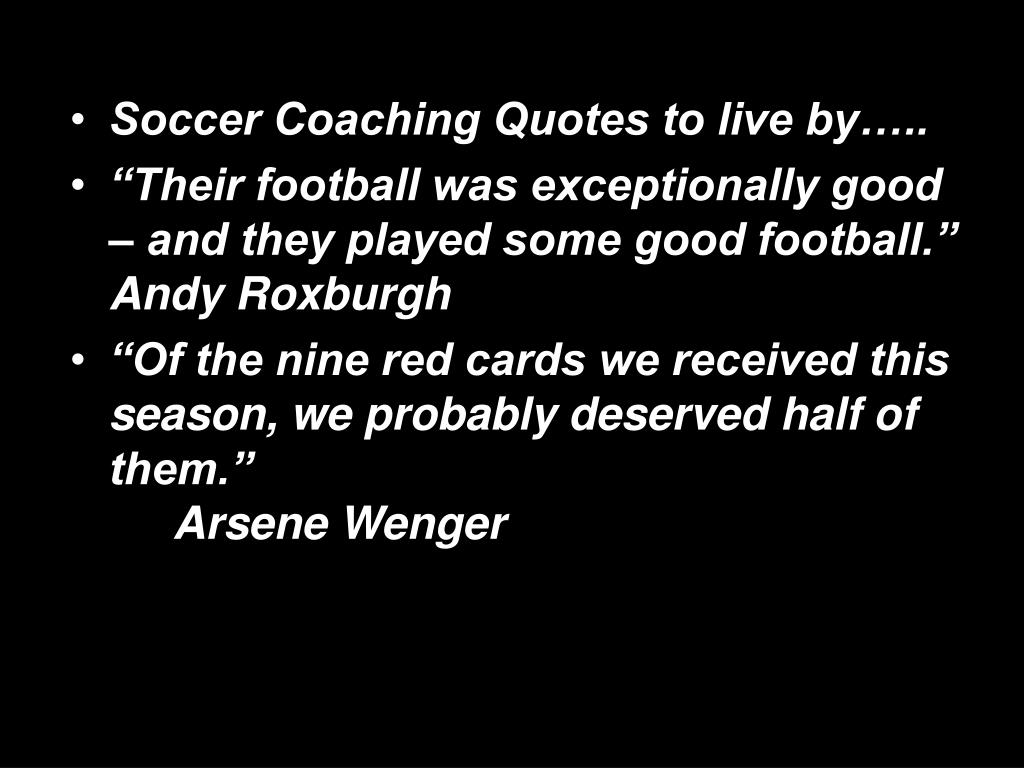 Soccer Coaching Quotes to live by…..
