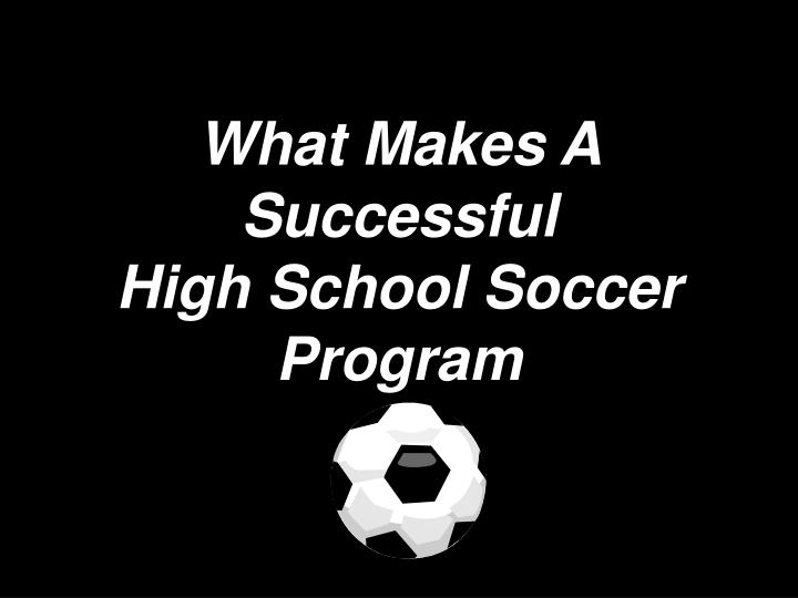 What makes a successful high school soccer program
