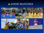 good matches
