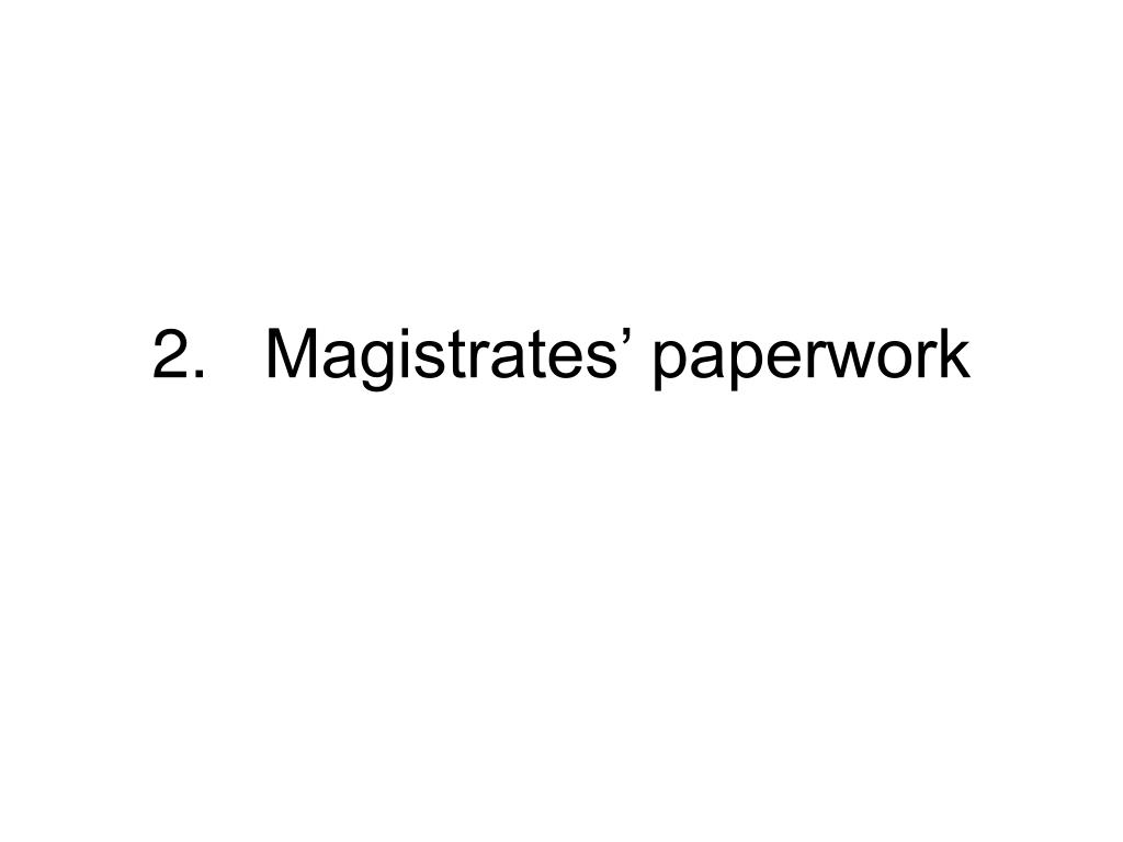 2.	Magistrates' paperwork