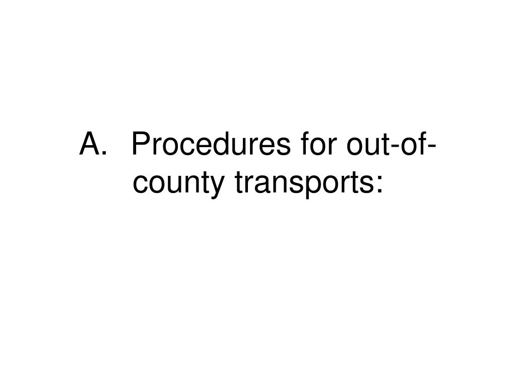 A.	Procedures for out-of-county transports:
