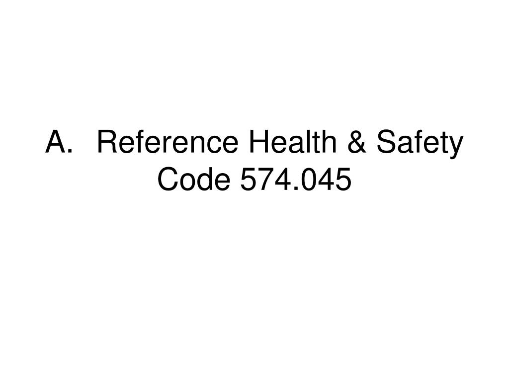A.	Reference Health & Safety Code 574.045