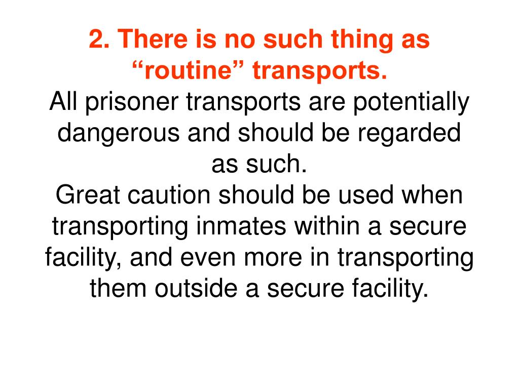 "2. There is no such thing as ""routine"" transports."