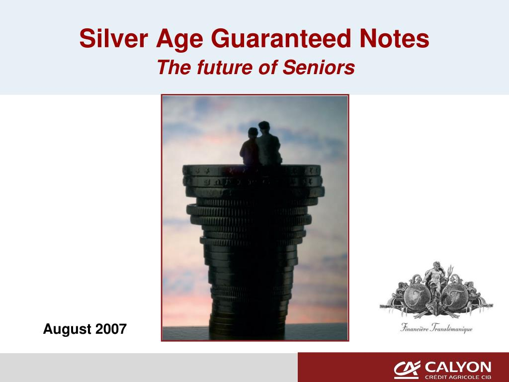 silver age guaranteed notes the future of seniors l.