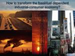 how to transform the fossil fuel dependent industrial consumer economy