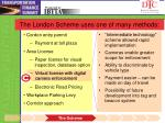 the london scheme uses one of many methods