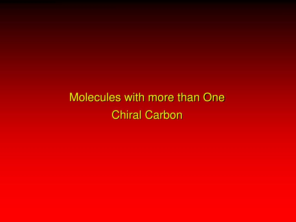 molecules with more than one chiral carbon l.