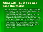what will i do if i do not pass the tests