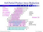 8x8 partial product array reduction