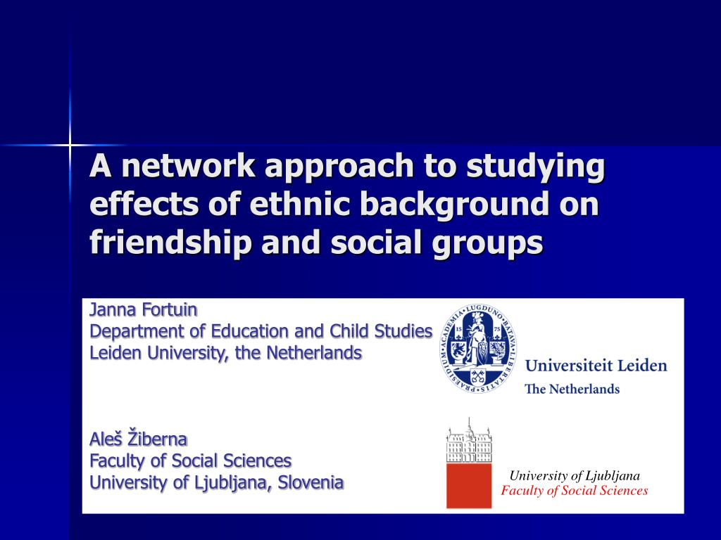 a network approach to studying effects of ethnic background on friendship and social groups l.