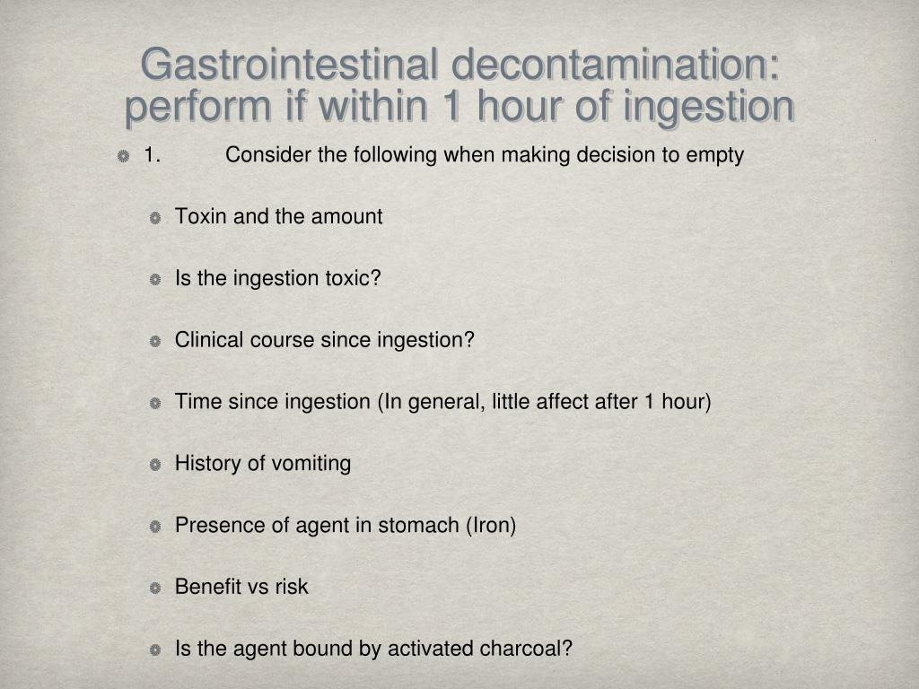 Gastrointestinal decontamination: perform if within 1 hour of ingestion