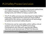 pld safety process conclusion