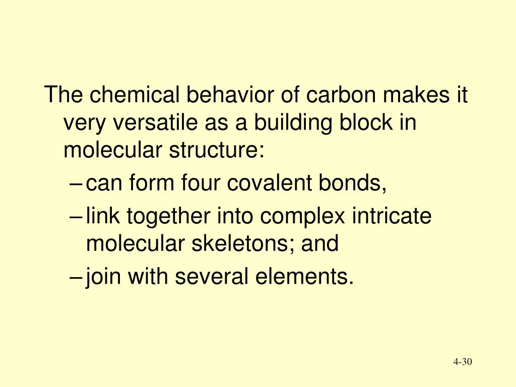 The chemical behavior of carbon makes it very versatile as a building block in molecular structure: