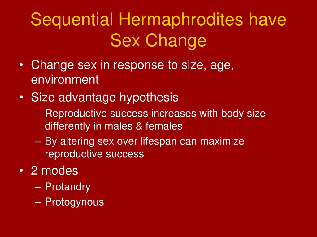 Sequential Hermaphrodites have Sex Change