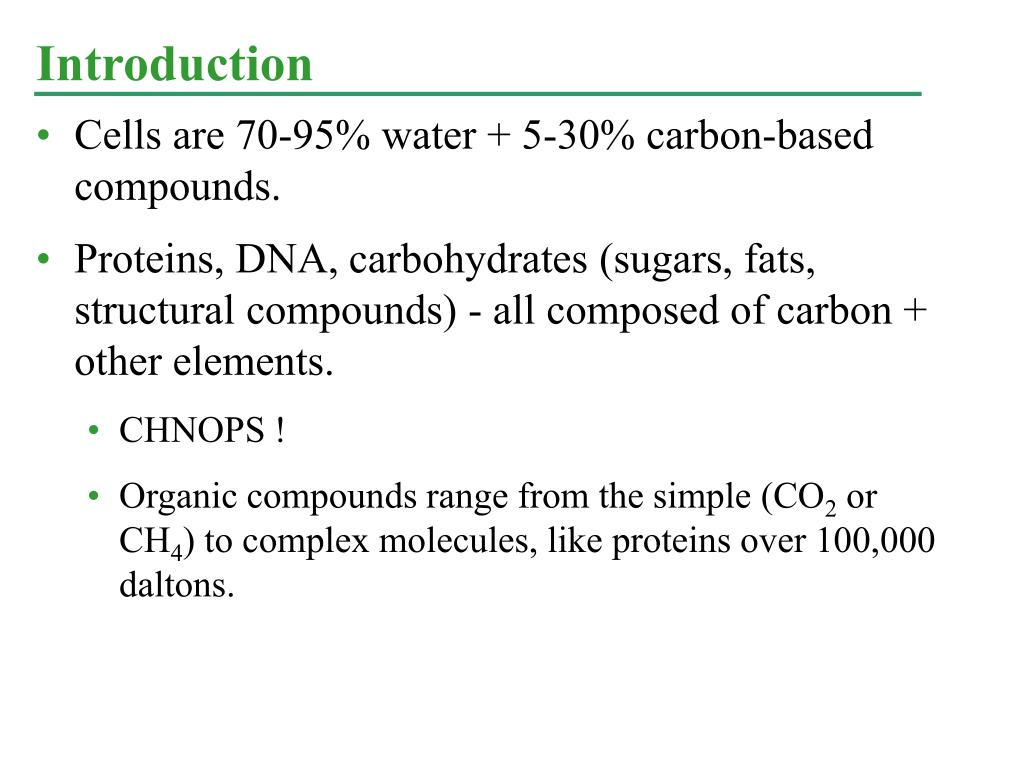 Cells are 70-95% water + 5-30% carbon-based compounds.