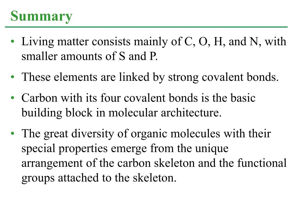 Living matter consists mainly of C, O, H, and N, with smaller amounts of S and P.