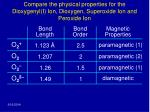 compare the physical properties for the dioxygenyl i ion dioxygen superoxide ion and peroxide ion