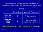 compare the physical properties predicted for dioxygen by the lewis dot diagram and mo theory