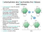 c arbohydrates aka s accharides are a ldoses and k etoses