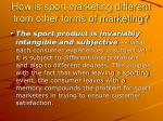 how is sport marketing different from other forms of marketing